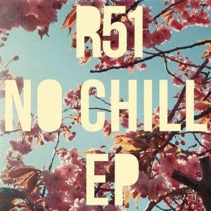 No Chill - R51 EP