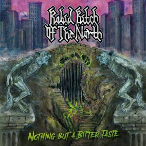 rabid bitch of the noth - nothing but a bitter taste