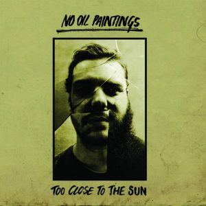 No Oil Paintings - Too Close To The Sun
