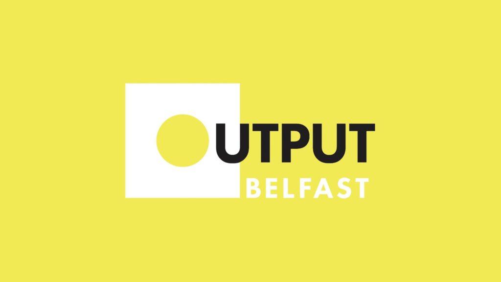 Output Belfast